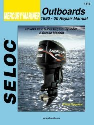 Mercury Mariner Outboards 2.5-275HP 1990-2000 Repair Manual 2 Stroke, All Engines, Includes Fuel Injection & Jet Drives - Seloc