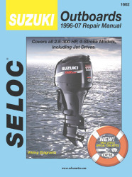 Suzuki Outboards 2.5-300HP 1996-2007 Repair Manual 1-4 Cylinder, V6, 4 Stroke, Includes Fuel Injection & Jet Drives - Seloc