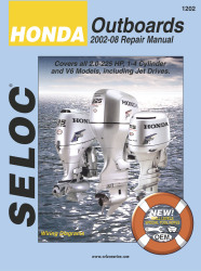 Honda Outboards 2-225hp 2002-2008 Repair Manual, 1-4 cyl, V6 - Seloc